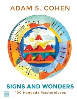 Signs and Wonders: 100 Haggada Masterpieces by Adam S. Cohen