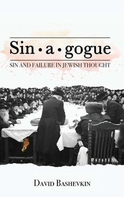 Sin•a•gogue: Sin and Failure in Jewish Thought by David Bashevkin