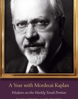 A Year with Morde­cai Kaplan: Wis­dom on the Week­ly Torah Portion by Rab­bi Steven Carr Reuben