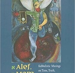 Alef, Mem, Tau: Kabbalistic Musings on Time, Truth, and Death by Elliot Wolfson