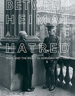 Between Heimat and Hatred: Jews and the Right in Germany, 1871-1935 by Philipp Nielsen