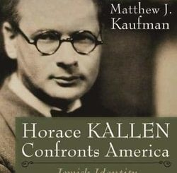 Horace Kallen Confronts America: Jewish Identity, Science, and Secularism by Matthew J. Kaufman