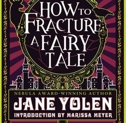 How to Frac­ture a Fairy Tale by Jane Yolen