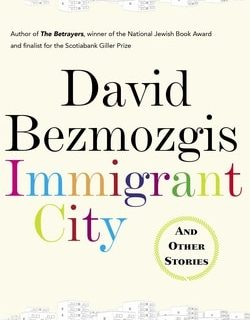Immi­grant City: And Oth­er Stories by David Bez­mozgis