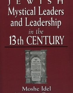 Jewish Mystical Leaders and Leadership in the 13th Century by Moshe Idel, Mortimer Ostow