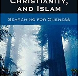Mysticism in Judaism, Christianity, and Islam: Searching for Oneness by Ori Soltes