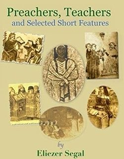 Preachers, Teachers and Selected Short Features: More Explorations of Jewish Life and Learning by Eliezer Segal