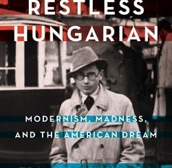 The Rest­less Hun­gar­i­an: Mod­ernism, Mad­ness, and The Amer­i­can Dream by Tom Wei­dlinger