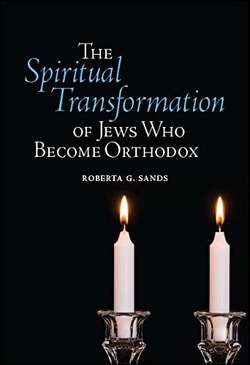 The Spiritual Transformation of Jews Who Become Orthodox Hardcover by Roberta G. Sands