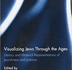 Visualizing Jews Through the Ages: Literary and Material Representations of Jewishness and Judaism