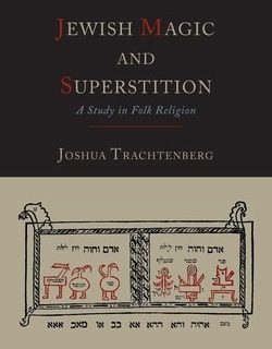 Jewish Magic and Superstition: A Study in Folk Religion by Joshua Trachtenberg
