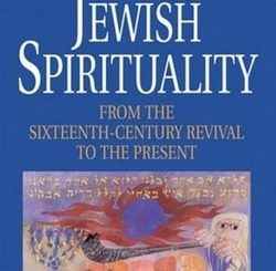 Jewish Spirituality: From the 16th Century Revival to the Present by Arthur Green