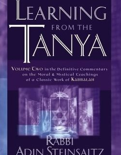 Learning From the Tanya: Volume Two in the Definitive Commentary on the Moral and Mystical Teachings of a Classic Work of Kabbalah by Rabbi Adin Steinsaltz