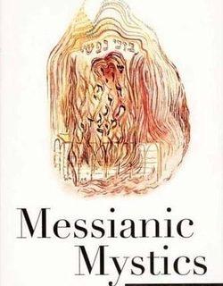 Messianic Mystics by Moshe Idel