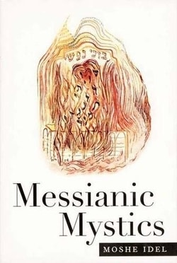 Messianic Mystics by Moshe Idel