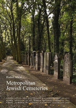 Metropolitan Jewish Cemeteries: of the 19th and 20th Centuries in Central and Eastern Europe A Comparative Study by Rudolf Klein