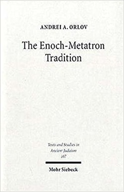 The Enoch-Metatron Tradition by Andrei Orlov
