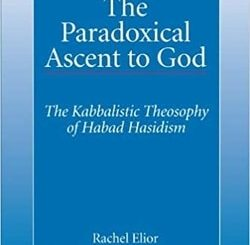 The Paradoxical Ascent to God: The Kabbalistic Theosophy of Habad Hasidism by Rachel Elior