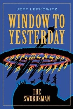 Window to Yesterday: The Swordsman by Jeff Lefkowitz