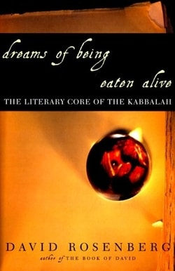Dreams of Being Eaten Alive: The Literary Core of the Kabbalah by David Rosenberg