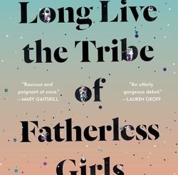 Long Live the Tribe of Father­less Girls by T Kira Madden