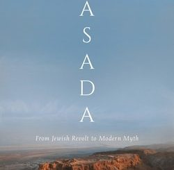 Masa­da: From Jew­ish Revolt to Mod­ern Myth by Jodi Mag­ness