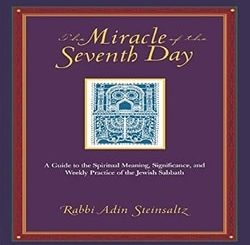 The Miracle of the Seventh Day: A Guide to the Spiritual Meaning, Significance, and Weekly Practice of the Jewish Sabbath by Adin Steinsaltz