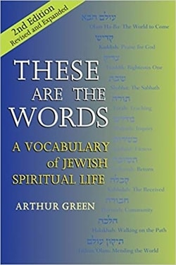 These Are the Words: A Vocabulary of Jewish Spiritual Life by Arthur Green