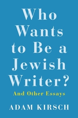 Who Wants to Be A Jew­ish Writer?: And Oth­er Essays by Adam Kirsch