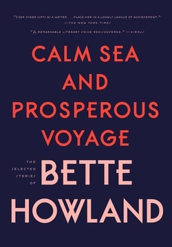 Calm Sea and Prosperous Voyage: Selected Stories by Bette Howland