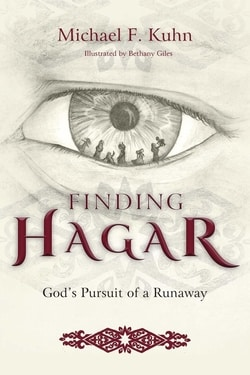 Finding Hagar: God's Pursuit of a Runaway by Michael F Kuhn