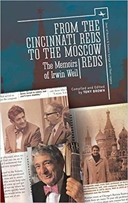 From the Cincinnati Reds to the Moscow Reds: The Memoirs of Irwin Weil by Irwin Weil