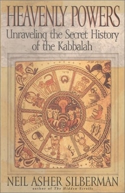 Heavenly Powers: Unraveling the Secret History of the Kabbalah by Neil Asher Silberman