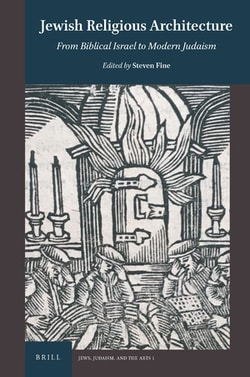 Jewish Religious Architecture; From Biblical Israel to Modern Judaism by Steven Fine