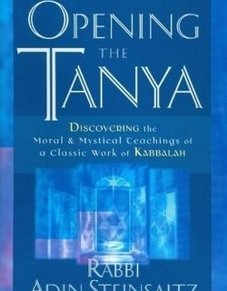 Opening the Tanya: Discovering the Moral and Mystical Teachings of a Classic Work of Kabbalah by Rabbi Adin Steinsaltz