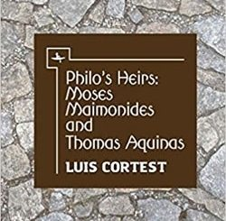 Philo's Heirs: Moses Maimonides and Thomas Aquinas by Luis Cortest