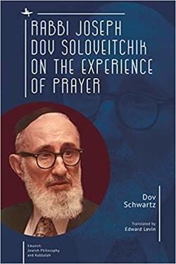Rabbi Joseph Dov Soloveitchik on the Experience of Prayer by Dov Schwartz