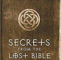 Secrets From the Lost Bible: Hidden Scriptures Found by Kenneth Hanson