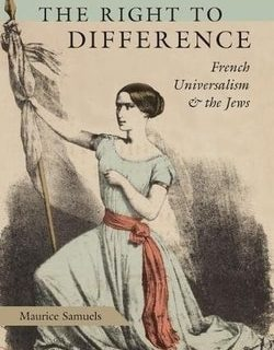 The Right to Difference: French Universalism and the Jews by Maurice Samuels
