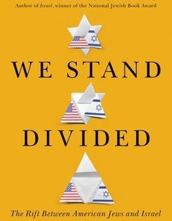 We Stand Divid­ed: The Rift Between Amer­i­can Jews and Israel by Daniel Gordis