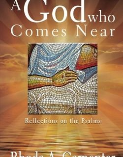 A God Who Comes Near: Reflections on the Psalms by Rhoda A. Carpenter