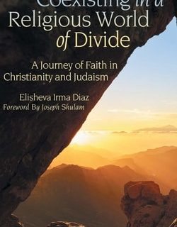 Coexisting in a Religious World of Divide: A Journey of Faith in Christianity and Judaism by Elisheva Irma Diaz