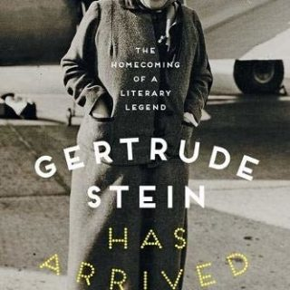Gertrude Stein Has Arrived: The Homecoming of a Literary Legend by Roy Morris Jr.