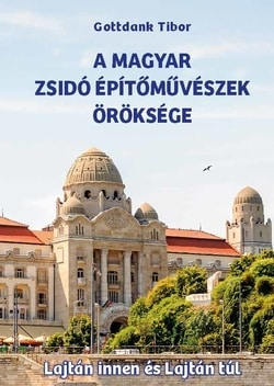 Hungarian Jewish Architects by Tibor Gottdank