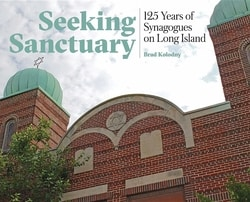 Seeking Sanctuary: 125 Years of Synagogues on Long Island by Brad Kolodny