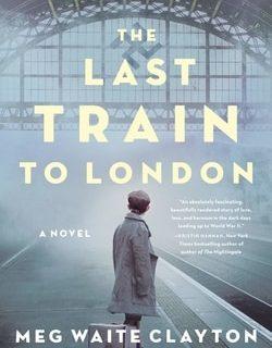The Last Train to London by Meg Waite Clayton