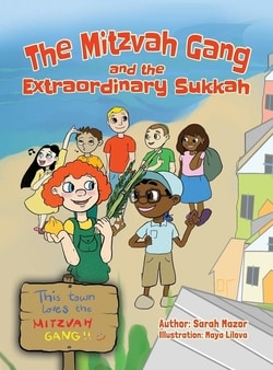The Mitzvah Gang and the Extraordinary Sukkah by Sarah Mazor