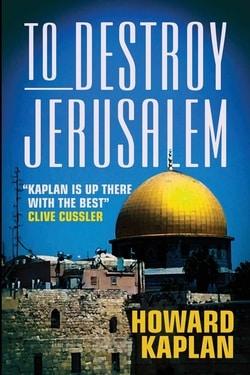 To Destroy Jerusalem by Howard Kaplan