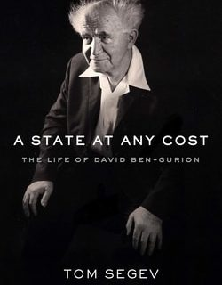 A State at Any Cost: The Life of David Ben-Gurion by Tom Segev
