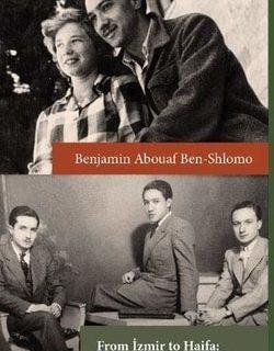 From Izmir to Haifa - Memoirs of a Turkish Jew by Benjamin Abouaf Ben-Shlomo